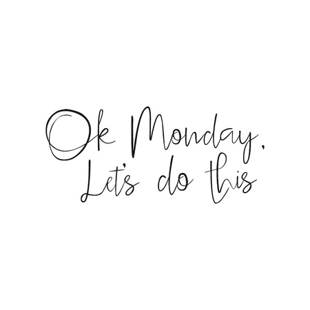 Illustration pour Ok Monday Let's Do This - Hand drawn inspirational quote, start of the week. Vector isolated Brush lettering. Hand lettering quote for office workers. Good for poster, t-shirt, print, card, banner. - image libre de droit
