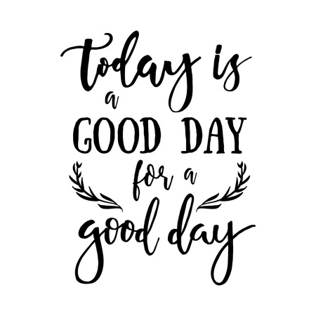 Illustration for Today is a good day for a good day - Inspirational quote handwritten with black ink and brush. Good for posters, t-shirts, prints, cards, banners. Hand lettering, typographic element for your design. - Royalty Free Image