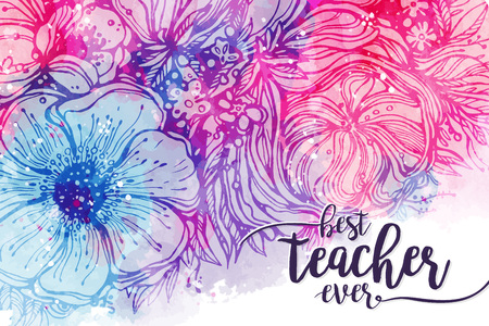 Illustration pour Best teacher ever. Fashionable calligraphy and bright pink purple background with watercolor stains bouquet of flowers. Excellent gift card to the 's Day, elements for design. Vector illustration - image libre de droit