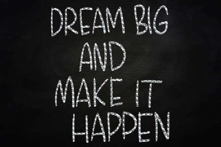 Dream Big and Make It Happen, Motivational Phrase Written on Blackboard
