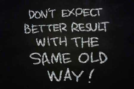 Motivational concept the words don't Expect Better Results with the same old way written with chalk on blackboard