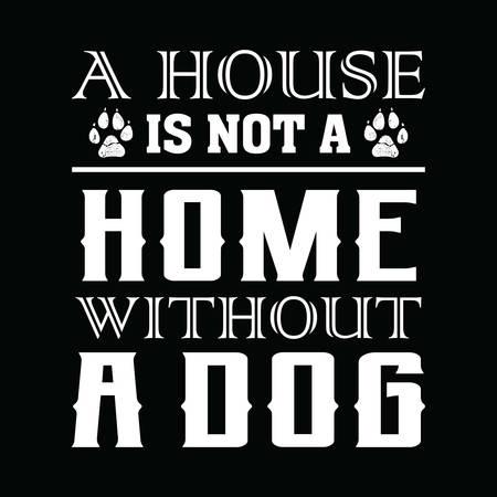 Ilustración de Dog Saying Design - A house is not a home without a dog - vector - Imagen libre de derechos