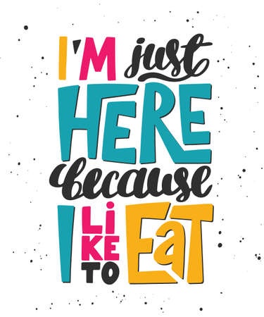 Illustration pour Vector poster with hand drawn unique lettering design element for wall art, decoration, t-shirt prints. I'm just here because I like to eat. Gym motivational quote, handwritten vintage typography. - image libre de droit