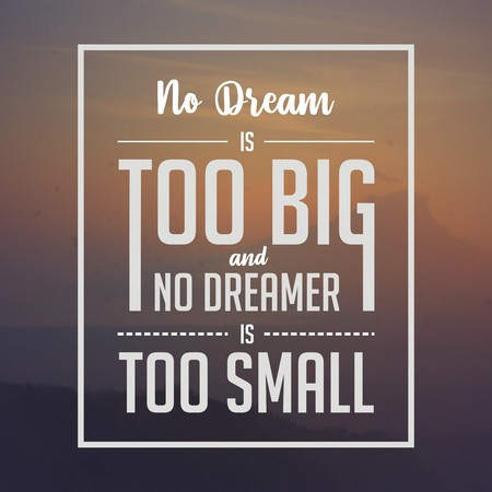 Photo pour Inspirational quote. No dream is too big and no dreamer is too small. - image libre de droit