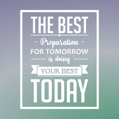 Illustration pour Inspirational quote vector. The best preparation for tomorrow is doing your best today - image libre de droit