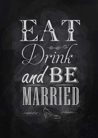 Poster wedding lettering Eat drink and be married stylized drawing with chalk on blackboard