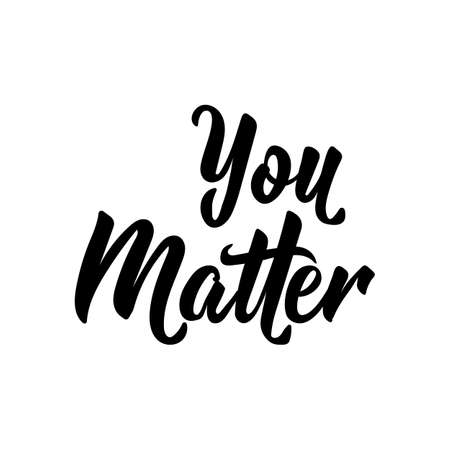 Illustration pour You matter. Lettering. Ink illustration. Modern brush calligraphy. Isolated on white background - image libre de droit