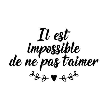Illustration pour French lettering. Translation from French - It is impossible not to love you. Element for flyers, banner and posters. Modern calligraphy. Ink illustration - image libre de droit