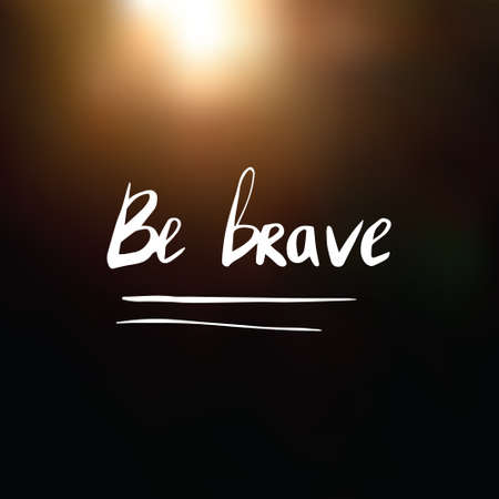 Be brave quote on blurred background. Hand drawn. Lettering in vector.