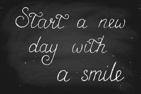 Start a new day with smile. Handwritten text in chalk style, vector. Chalk on a blackboard. Each word is on a separate layer.