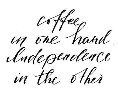 Illustration pour Typographic handwritten phrase on white background. Lettering for t-shirt, creative card, poster, cover. Coffee in one hand independence in the other handwritten text vector - image libre de droit