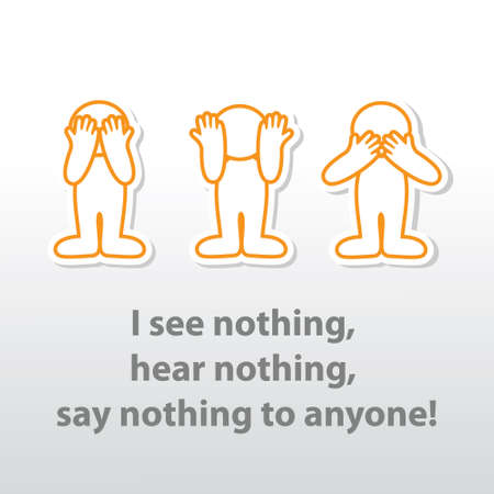 &quot,I see nothing, hear nothing, say nothing to anyone!