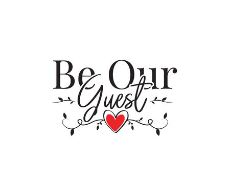 Illustration pour Be our guest, vector. Wording design, lettering. Wall art work, wall decals, home decor, poster design isolated on white background. Red heart illustration - image libre de droit