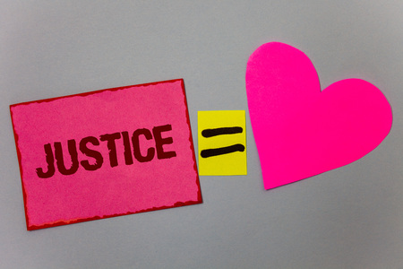 Text sign showing Justice. Conceptual photo Quality of being just impartial or fair Administration of law rules Paper Heart equal sign gray background intentions love lovely messages