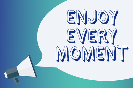 Writing note showing Enjoy Every Moment. Business photo showcasing being pleased with your life Have fun Precious time Announcement signalling indication warning speaker alarming scripts