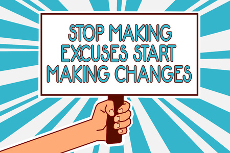 Conceptual hand writing showing Stop Making Excuses Start Making Changes. Business photo text Do not give an excuse Act instead Man hand holding poster important protest message blue background