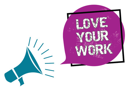 Conceptual hand writing showing Love Your Work. Business photo showcasing Make things that motivate yourself Passion for a job Megaphone speaking loud screaming frame purple speech bubble