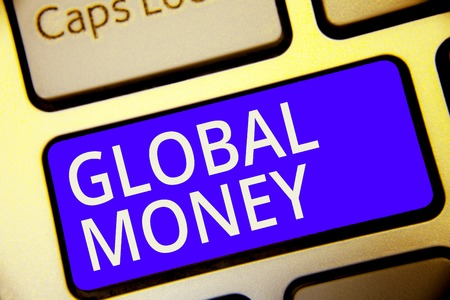 Conceptual hand writing showing Global Money. Business photo showcasing International finance World currency Transacted globally Keyboard blue key Intention computer reflection document