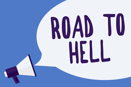 Writing note showing Road To Hell. Business photo showcasing Extremely dangerous passageway Dark Risky Unsafe travel Megaphone loudspeaker speech bubble important message speaking loud