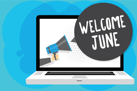 Text sign showing Welcome June. Conceptual photo Calendar Sixth Month Second Quarter Thirty days Greetings Man holding Megaphone loudspeaker computer screen talking speech bubble