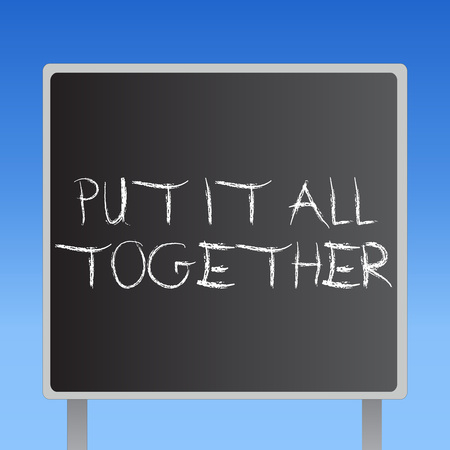 Handwriting text Put It All Together. Concept meaning Join Collectively Unified Integrated Linked Merge.