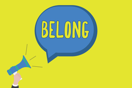 Conceptual hand writing showing Belong. Business photo showcasing property of someone be member of particular group or organization.