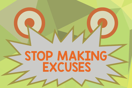 Writing note showing Stop Making Excuses. Business photo showcasing Cease Justifying your Inaction Break the Habit.