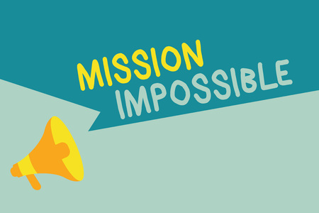 Handwriting text writing Mission Impossible. Concept meaning Difficult Dangerous Assignment Isolated Unimaginable Task.