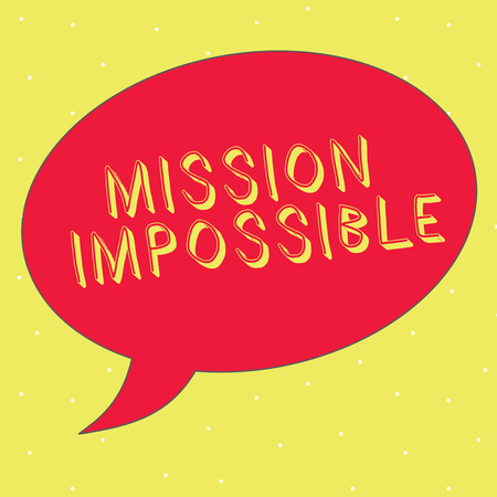 Word writing text Mission Impossible. Business concept for Difficult Dangerous Assignment Isolated Unimaginable Task.