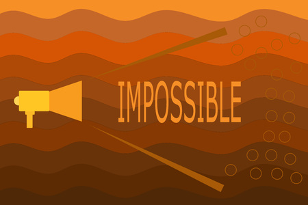 Text sign showing Impossible. Conceptual photo Not able to occur exist or be done Difficult Challenging.