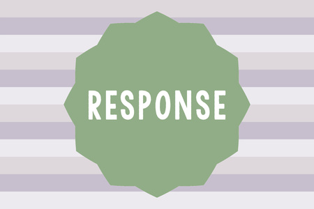 Text sign showing Response. Conceptual photo reaction to something verbal or written answer Counter action.
