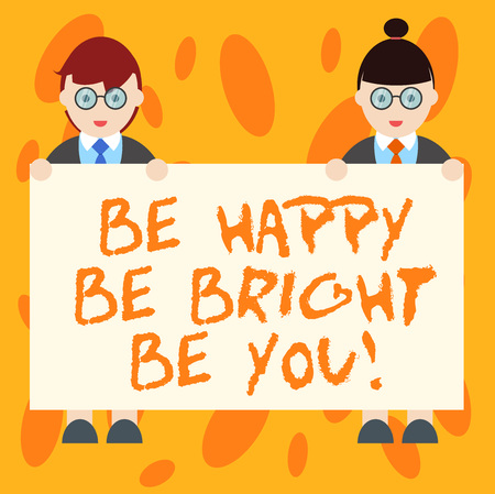 Writing note showing Be Happy Be Bright Be You. Business photo showcasing Selfconfidence good attitude enjoy cheerful Male and Female in Uniform Holding Placard Banner Text Space