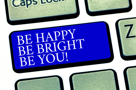 Text sign showing Be Happy Be Bright Be You. Conceptual photo Selfconfidence good attitude enjoy cheerful Keyboard key Intention to create computer message pressing keypad idea