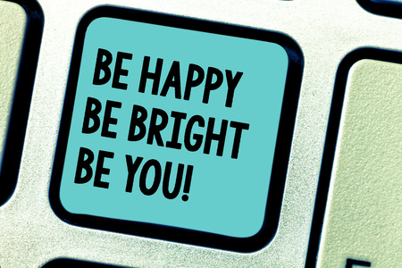 Handwriting text writing Be Happy Be Bright Be You. Concept meaning Selfconfidence good attitude enjoy cheerful Keyboard key Intention to create computer message pressing keypad idea