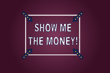 Handwriting text Show Me The Money. Concept meaning Showing the cash before purchasing or making invests Square Outline with Corner Arrows Pointing Inwards on Color Background
