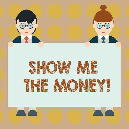 Word writing text Show Me The Money. Business concept for Showing the cash before purchasing or making invests Male and Female in Uniform Standing Holding Blank Placard Banner Text Space