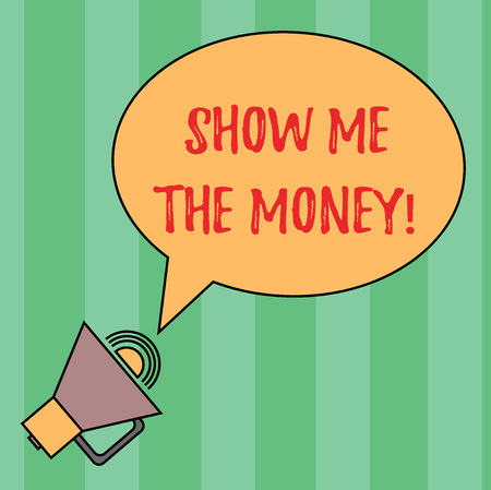 Writing note showing Show Me The Money. Business photo showcasing Showing the cash before purchasing or making invests Oval Outlined Speech Bubble Text Balloon Megaphone with Sound icon