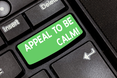 Handwriting text Appeal To Be Calm. Concept meaning Stay relaxed calmed thoughtful do not get upset or angry Keyboard key Intention to create computer message pressing keypad idea