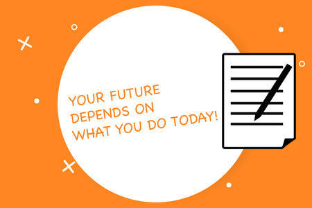 Handwriting text writing Your Future Depends On What You Do Today. Concept meaning Make the right actions now Sheet of Pad Paper with Lines and Margin Ballpoint Pen on top Flip corner