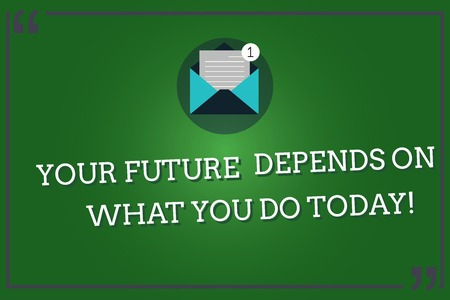 Word writing text Your Future Depends On What You Do Today. Business concept for Make the right actions now Open Envelope with Paper New Email Message inside Quotation Mark Outline