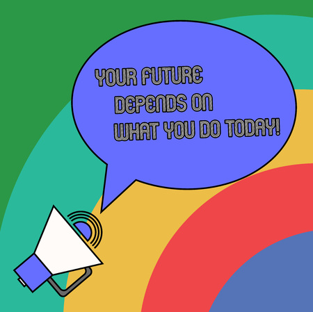 Handwriting text Your Future Depends On What You Do Today. Concept meaning Make the right actions now Blank Oval Outlined Speech Bubble Text Balloon Megaphone with Sound icon