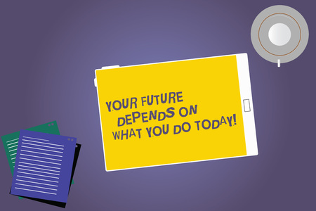 Text sign showing Your Future Depends On What You Do Today. Conceptual photo Make the right actions now Tablet Empty Screen Cup Saucer and Filler Sheets on Blank Color Background