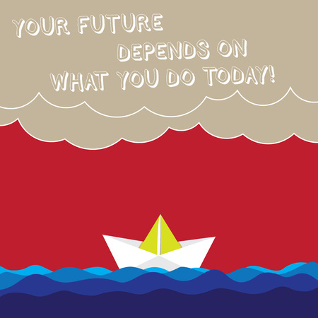 Word writing text Your Future Depends On What You Do Today. Business concept for Make the right actions now Wave Heavy Clouds and Paper Boat Seascape Scene photo Blank Copy Space
