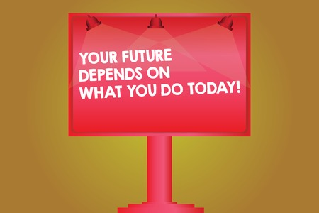Word writing text Your Future Depends On What You Do Today. Business concept for Make the right actions now Blank Lamp Lighted Color Signage Outdoor Ads photo Mounted on One Leg
