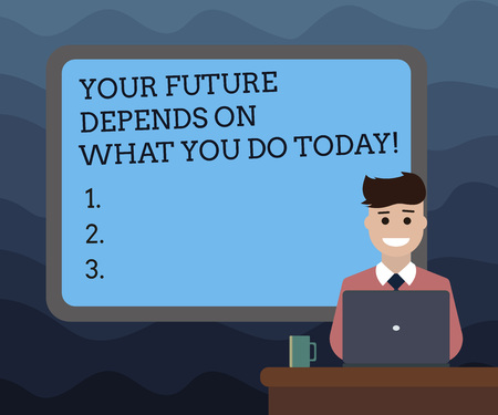 Writing note showing Your Future Depends On What You Do Today. Business photo showcasing Make the right actions now Bordered Board behind Man Sitting Smiling with Laptop Mug on Desk