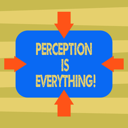 Text sign showing Perception Is Everything. Conceptual photo how we identify failure or defeat makes difference Arrows on Four Sides of Blank Rectangular Shape Pointing Inward photo