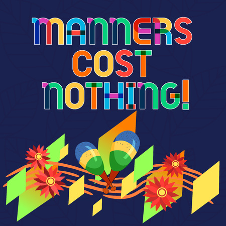 Word writing text Manners Cost Nothing. Business concept for No fee on expressing gratitude or politeness to others Colorful Instrument Maracas Handmade Flowers and Curved Musical Staff