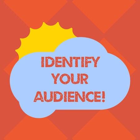 Handwriting text writing Identify Your Audience. Concept meaning Figuring out the target audience and their needs Sun Hiding Shining Behind Blank Fluffy Color Cloud photo for Poster Ads