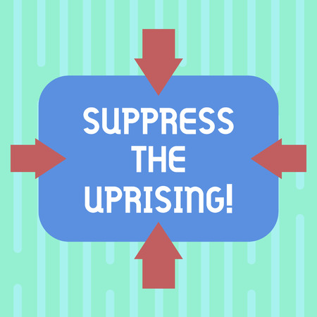 Word writing text Suppress The Uprising. Business concept for Invading and taking control by force To put an end Arrows on Four Sides of Blank Rectangular Shape Pointing Inward photo