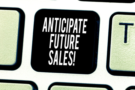 Text sign showing Anticipate Future Sales. Conceptual photo Valuing an investment for profitability and risk Keyboard key Intention to create computer message pressing keypad idea